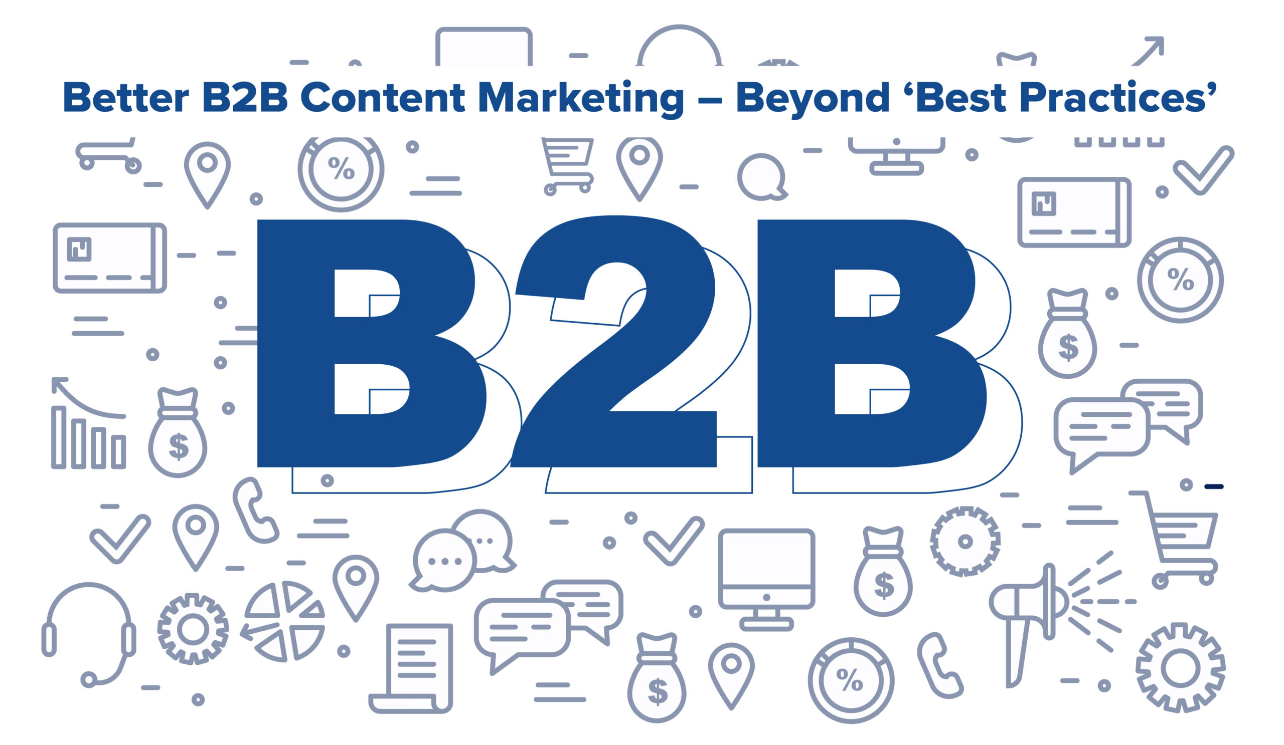 "Better B2B Content Marketing - Beyond ""Best Practices"""
