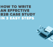 How To Write An Effective B2B Case Study In 3 Easy Steps